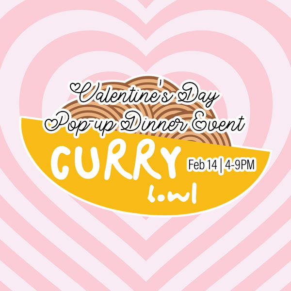Valentine's Day Pop-up Dinner with Curry Bowl